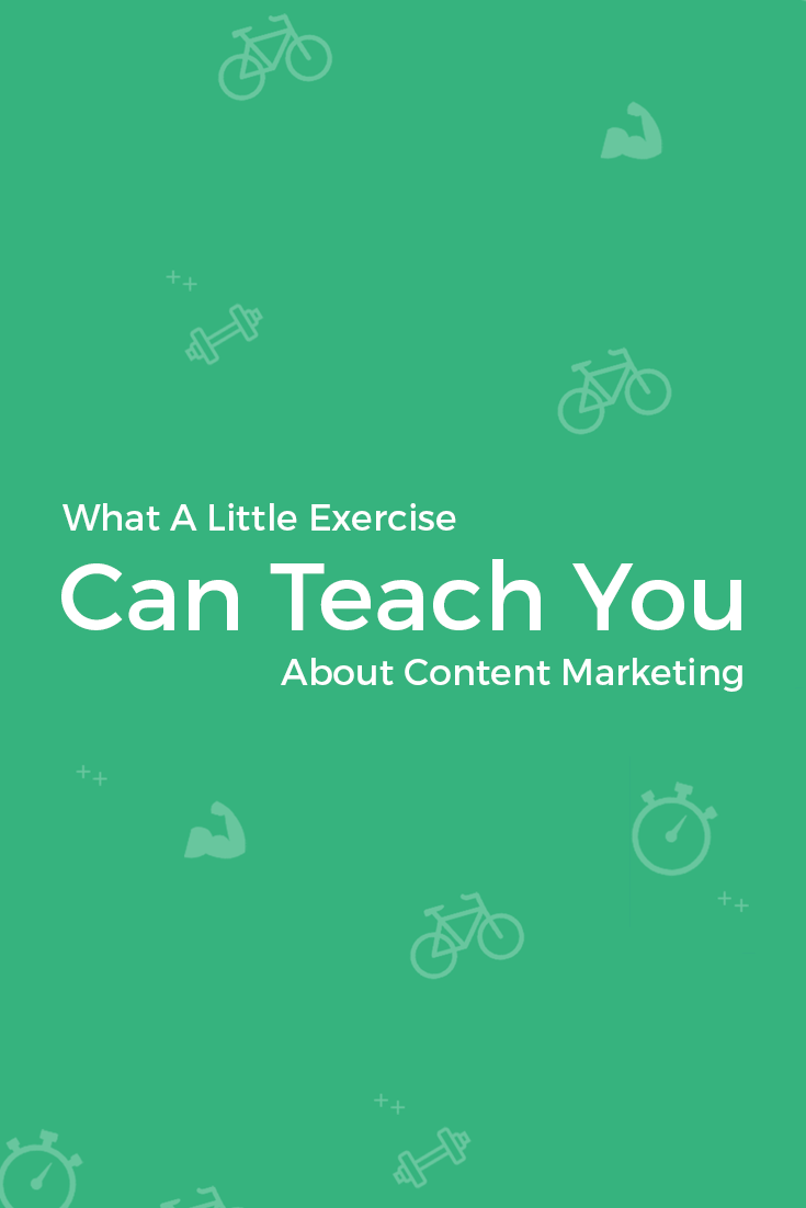 Content marketing is like exercise. There\'s no immediate ROI, and it\'s very tempting to give up, even though you know how important it is to your overall health.