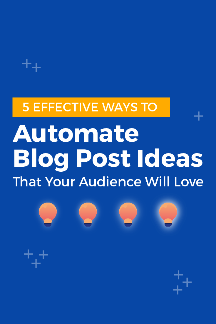 5 Effective Ways To Automate Blog Post Ideas That Your Audience Will Love
