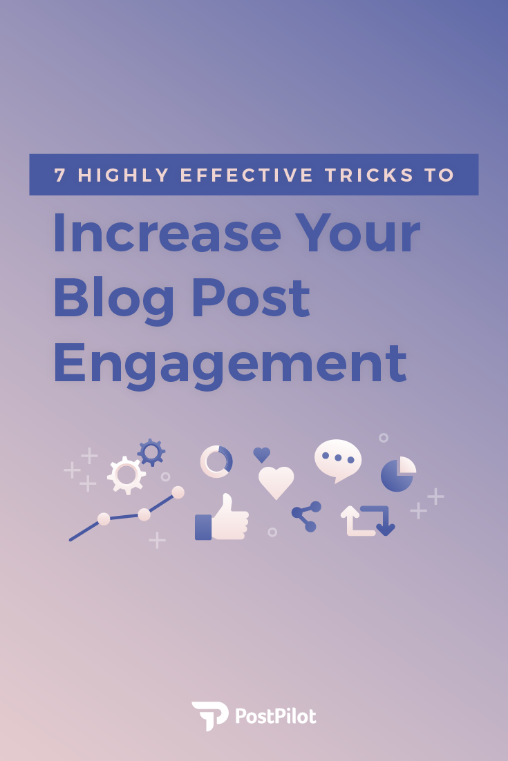 7 Highly Effective Tricks To Increase Your Blog Post Engagement