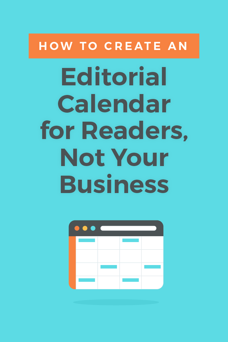 How to Create an Editorial Calendar for Readers, Not Your Business
