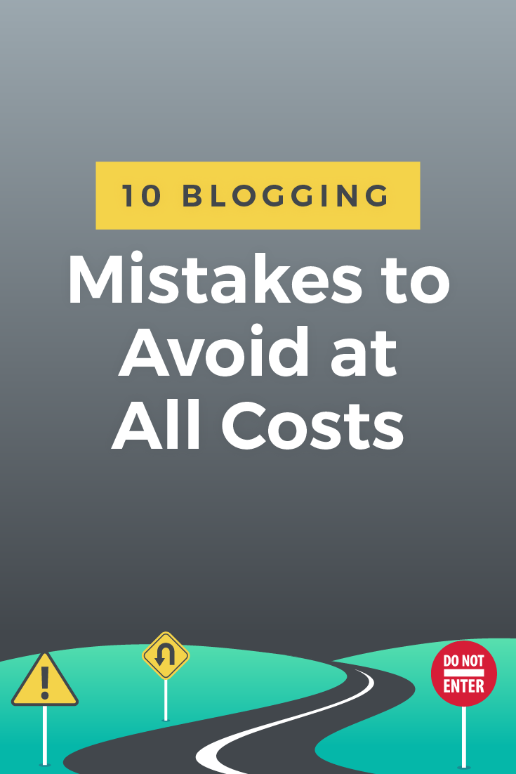 10 Blogging Mistakes to Avoid at All Costs