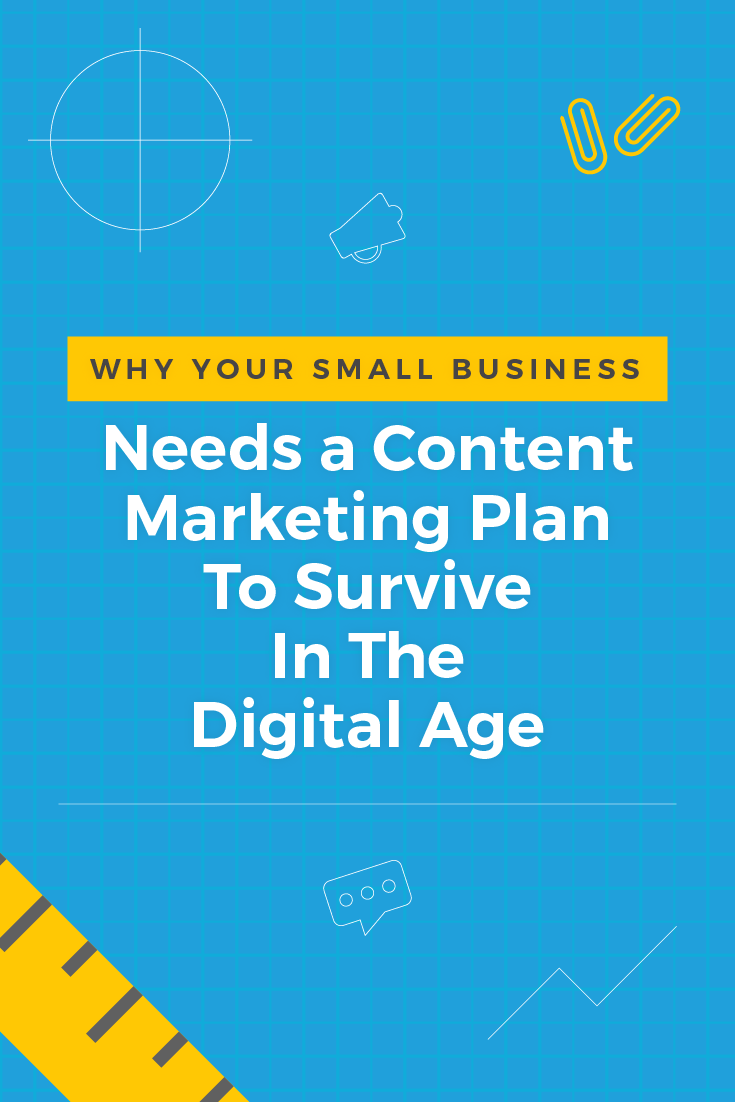 Why Your Small Business Needs a Content Marketing Plan to Survive in The Digital Age