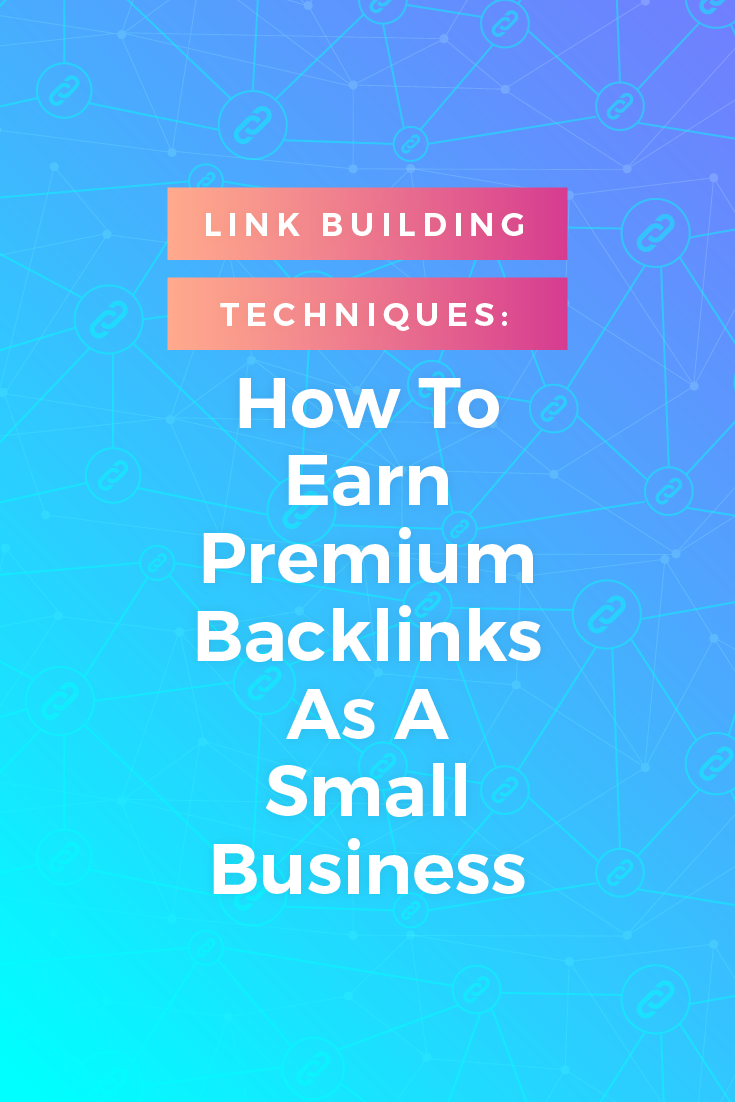 Link Building Techniques: How To Earn Premium Backlinks as a Small Business